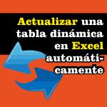 Actualizar una tabla dinámica en Excel Automáticamente