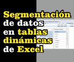 segmentación de datos en tablas dinámicas en excel
