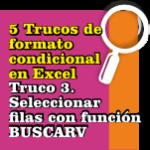 Truco 3 de formato condicional en excel, Seleccionar filas con función BuscarV