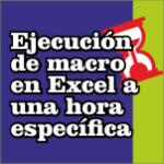 Ejecución de macro en Excel a una hora específica