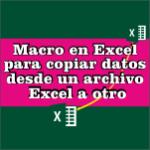 Macro en Excel para copiar datos desde un archivo Excel a otro