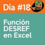 dia18 reto40excel Función DESREF en Excel