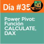 dia 35 reto40excel Power-Pivot-Funcion-CALCULATE-DAX