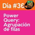 dia 36 reto40excel Power-query-agrupacion-de-filas