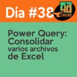 dia 38 reto40excel Power-query-Consolidar-varios-archivos-de-Excel