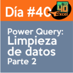 dia 40 reto40excel Power-query-Limpieza-de-datos2