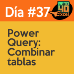 dia 37 reto40excel Power-query-Combinar-tablas-rapidamente-en-Excel